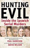 Paul Harrison, David Wilson - Hunting Evil: Inside the Ipswich Serial Murders - 9780751540246 - KNW0006690