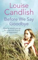 Candlish, Louise - Before We Say Goodbye - 9780751540383 - KLN0016779