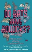Butler, Jon, Vincent, Bruno - Do Bats Have Bollocks?: And 101 More Utterly Stupid Questions - 9780751541373 - KNW0009019