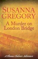 Gregory, Susanna - Murder on London Bridge - 9780751541823 - V9780751541823