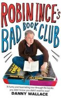 Ince, Robin - Robin Ince's Bad Book Club: One Man's Quest to Uncover the Books That Taste Forgot - 9780751542134 - KOC0008032
