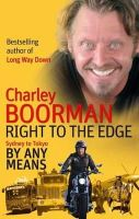 Boorman, Charley - Right to the Edge: Sydney to Tokyo By Any Means - 9780751543452 - KTJ0028638