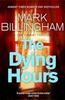 Billingham, Mark - The Dying Hours - 9780751544084 - V9780751544084