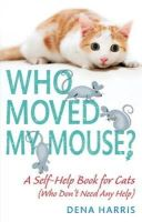 Dena Harris (Author) - Who Moved My Mouse?: A Self-Help Book for Cats (Who Don't Need Any Help) - 9780751545234 - V9780751545234