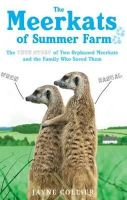 Collier, Jayne - The Meerkats of Summer Farm: The True Story of Two Orphaned Meerkats and the Family Who Saved Them - 9780751545845 - V9780751545845