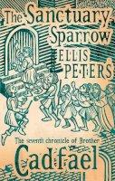 Peters, Ellis - The Sanctuary Sparrow - 9780751547085 - V9780751547085