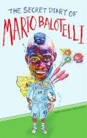 MARIO BALOTELLI; BRUNO VINCENT - The Secret Diary of Mario Balotelli - 9780751549560 - KRF0027906