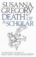 Gregory, Susanna - Death of a Scholar (Matthew Bartholomew Chronicles) - 9780751549768 - V9780751549768