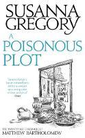Gregory, Susanna - A Poisonous Plot: The Twenty First Chronicle of Matthew Bartholomew (Chronicles of Matthew Bartholomew) - 9780751549782 - V9780751549782