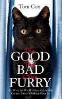 Cox, Tom - The Good, The Bad and The Furry: Life with the World's Most Melancholy Cat and Other Whiskery Friends - 9780751552393 - V9780751552393