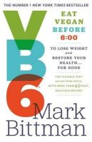 Bittman, Mark - VB6: Eat Vegan Before 6:00 to Lose Weight and Restore Your Health...For Good - 9780751553406 - KSS0005825
