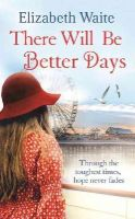 Waite, Elizabeth - There Will Be Better Days - 9780751556902 - V9780751556902