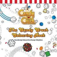 Crush, Candy - The Candy Crush Colouring Book: Creatively Colour the Candy Kingdom - 9780751563979 - V9780751563979
