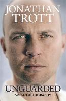 Trott, Jonathan - Unguarded: My Autobiography - 9780751565140 - V9780751565140