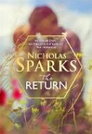 Sparks, Nicholas - The Return: The heart-wrenching new novel from the bestselling author of The Notebook - 9780751567809 - 9780751567809