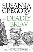 Gregory, Susanna - A Deadly Brew: The Fourth Matthew Bartholomew Chronicle (Chronicles of Matthew Bartholomew) - 9780751569384 - V9780751569384
