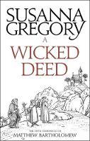 Gregory, Susanna - A Wicked Deed: The Fifth Matthew Bartholomew Chronicle (Chronicles of Matthew Bartholomew) - 9780751569391 - V9780751569391