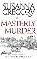 Gregory, Susanna - A Masterly Murder: The Sixth Chronicle of Matthew Bartholomew (Chronicles of Matthew Bartholomew) - 9780751569407 - V9780751569407