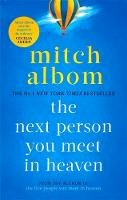 Albom, Mitch - The Next Person You Meet in Heaven: The sequel to The Five People You Meet in Heaven - 9780751571905 - 9780751571905
