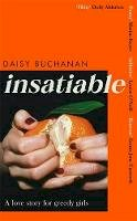 Buchanan, Daisy - Insatiable: A love story for greedy girls - 9780751580181 - 9780751580181