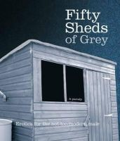 Grey, C. T. - Fifty Sheds of Grey: A Parody: Erotica for the Not-too-modern Male - 9780752265452 - KEX0258116