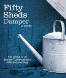 C. T. Grey - Fifty Sheds Damper: A Parody - 9780752265513 - KSG0011604