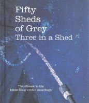 Grey, C. T. - Fifty Sheds of Grey: Three in a Shed: A Parody - 9780752265568 - KSG0009203