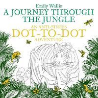 Wallis, Emily - A Journey Through the Jungle: Anti-Stress Dot-to-Dot - 9780752266213 - V9780752266213