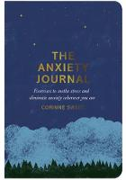Sweet, Corinne - The Anxiety Journal: Exercises to Soothe Stress and Eliminate Anxiety Wherever You are - 9780752266275 - V9780752266275