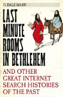 Shaw, Dale - Last Minute Rooms in Bethlehem: And Other Great Internet Search Histories of the Past - 9780752266299 - V9780752266299