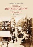 Turner, Keith - Central Birmingham 1870-1920 (Images of England) - 9780752400532 - V9780752400532