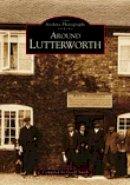 Smith, Geoff - Around Lutterworth (Archive Photographs) - 9780752410180 - V9780752410180