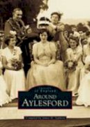 James Henry Sephton - Around Aylesford (Images of England)(Archive Photographs S.) - 9780752411767 - V9780752411767