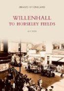 Brew, Alec - Willenhall and Horsley Fields (Archive Photographs) - 9780752415109 - V9780752415109