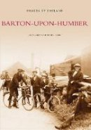 Holland, John - Barton-Upon-Humber (Archive Photographs: Images of England) - 9780752415529 - V9780752415529