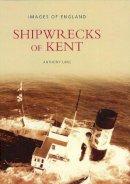 Lane, Anthony - Shipwrecks of Kent (Archive Photographs: Images of England S) - 9780752417202 - V9780752417202