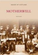 Moir, Helen - Motherwell (Images of England) - 9780752418018 - V9780752418018