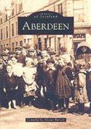 Alistair Burnett - Aberdeen (Archive Photographs: Images of Scotland S.) - 9780752418285 - V9780752418285