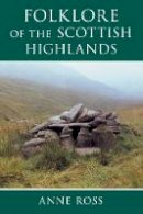 Ross, Anne - The Folklore of the Scottish Highlands - 9780752419046 - V9780752419046