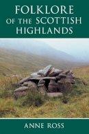Ross, Anne - The Folklore of the Scottish Highlands - 9780752419046 - V9780752419046