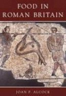 Alcock, Joan P. - Food in Roman Britain - 9780752419244 - V9780752419244