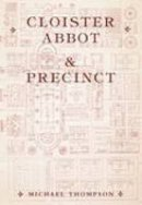 Thompson, Michael - Cloister, Abbot & Precinct in Medieval Monasteries - 9780752419367 - V9780752419367