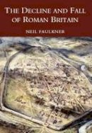 Faulkner, Dr. Neil - The Decline and Fall of Roman Britain - 9780752419442 - V9780752419442