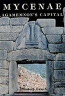 French, Elizabeth - Mycenae: Agamemnon's Capital - 9780752419510 - V9780752419510