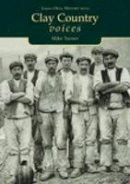 Turner, Mike - Clay Country Voices (Tempus Oral History S.) - 9780752420783 - V9780752420783
