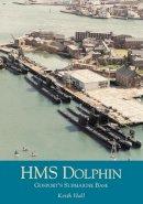 Hall, Keith - HMS Dolphin: Gosport's Submarine Base - 9780752421131 - V9780752421131