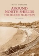 Eric Hollerton - Around North Shields: The Second Selection (Images of England) - 9780752421575 - V9780752421575