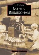 Keith Turner - Made in Birmingham (Images of England) - 9780752422527 - V9780752422527