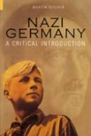 Kitchen, Martin - Nazi Germany: A Critical Introduction (Revealing History) - 9780752423418 - V9780752423418