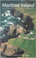 Aidan O'Sullivan, Colin Patrick Breen - Maritime Ireland:  An Archaeology of Coastal Communities - 9780752425092 - V9780752425092